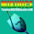 Yuulo/NASUKA/microM ミックスジュース