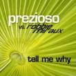Prezioso Vs. Robbie Miraux Tell Me Why (Radio Edit)