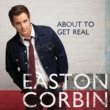 EASTON CORBIN About To Get Real