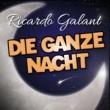 Ricardo Galant Die Ganze Nacht (Original Version)