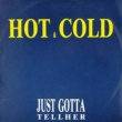 Hot & Cold Just Gotta Tell Her (12 Version)