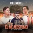 PH e Michel/Belo Eu Me Acostumei [Ao Vivo Em Goiânia / 2019]