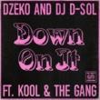 Dzeko and DJ D-Sol Down On It (feat. Kool & The Gang)