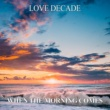 Love Decade When The Morning Comes [Sunset Radio Edit]
