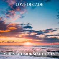 Love Decade When The Morning Comes