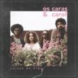 Os Caras & Carol Coisas Da Vida