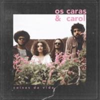 Os Caras & Carol Que Se Faça Luz