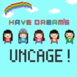HAVE DREAM's UNCAGE!