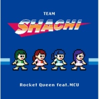 TEAM SHACHI/MCU Rocket Queen feat. MCU
