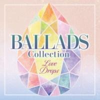 ヴァリアス・アーティスト Ballads Collection ~Love Drops~