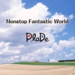 PlaDe Nonstop Fantastic World