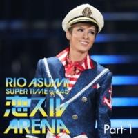 宝塚歌劇団 花組 RIO ASUMI SUPER TIME@045「恋スルARENA」Part-1