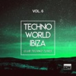 Gianluca Colletti & J. OSCIUA & Pepote & Pulse Plant & Labbratek & Carlos Marinho & Giovanni Pasquariello & Humo & Horace Dan D. & Serhio Vegas & Jf Lee & Lello B. & Pierpaolo Ricci & E-Max Techno World Ibiza, Vol. 6 (Club Techno Tunes)