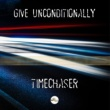 Timechaser Give Unconditionally