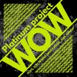 Platinum project WOW - POPS, ELECTRONIC DANCE MUSIC, R&B, HIPHOP-