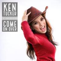 Ken Tucker Come On Over