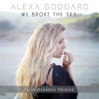 アレクサ・ゴダード We Broke The Sky [Live Acoustic Version]