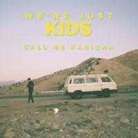 Call Me Karizma We're Just Kids