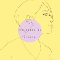 shosha you gotta go