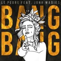 Le Pedre/Jonh Wadies Bang Bang (feat.Jonh Wadies)