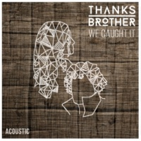 Thanks Brother We Caught It (Acoustic)