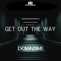Downtime Get out the Way