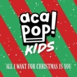 Acapop! KIDS All I Want for Christmas is You