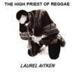 Laurel Aitken The High Priest of Reggae