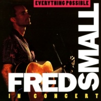 Fred Small Everything Possible: Fred Small In Concert [Live]