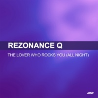 Rezonance Q The Lover Who Rocks You (All Night)