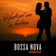 Bossa Nova Covers/Mats & My Hooked On a Feeling