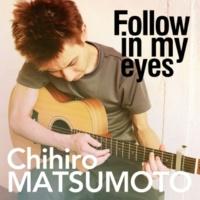 Chihiro MATSUMOTO Follow in my eyes