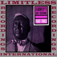 Leadbelly Leadbelly's Last Sessions Part 3 (HQ Remastered Version)