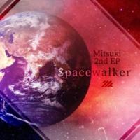 ミツキ Spacewalker