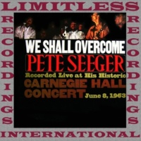 Pete Seeger We Shall Overcome, The Complete Carnegie Hall Concert, 1963 (HQ Remastered Version)