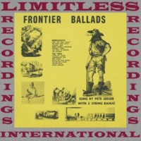Pete Seeger Frontier Ballads, The Complete Recordings (HQ Remastered Version)