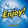 ORANGE RANGE Enjoy!