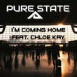 Pure State feat. Chloe Kay I'm Coming Home