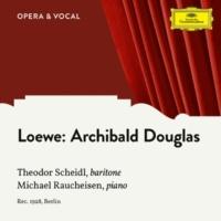 Theodor Scheidl/ミハエル・ラウハイゼン Loewe: Archibald Douglas, Op. 128