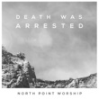 North Point Worship/Seth Condrey Death Was Arrested (feat.Seth Condrey)