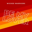 Wicked Warriors Be My Lover