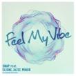 Snap/ELIONE/JAZEE MINOR Feel My Vibe (feat. ELIONE & JAZEE MINOR)