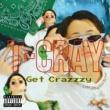 T-Cray Get Crazzzy