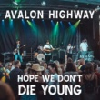 Avalon Highway Hope We Don't Die Young
