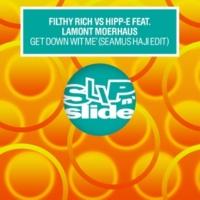 Filthy Rich & Hipp-E Get Down Wit Me (feat. Lamont Moerhaus) [Seamus Haji Edit]