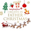 TwoPlusFour I Believe in Father Christmas