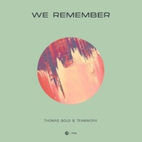 Thomas Gold & Teamworx We Remember (Extended Mix)