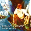 SINERY BROWN Repaint a vision