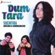 Suchitra Krishnamurthy/Anushka/Shubhrangshu Dum Tara (Rewind Version)