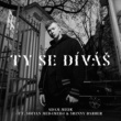 Adam Mišík/Sofian Medjmedj/SKiNNY BARBER Ty se díváš (feat.Sofian Medjmedj/SKiNNY BARBER)
